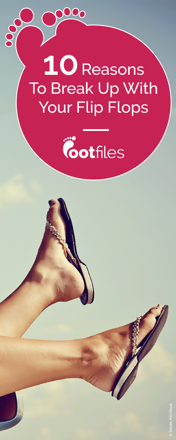 Flimsy summer flip flops are bad for your health, so toss the dangerous shoes if you want to avoid chronic pain, infections and serious issues ruining your feet